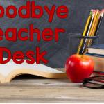 Goodbye Teacher Desk