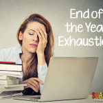 End of the Year Exhaustion