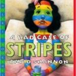 Bad Case of Stripes {David Shannon}