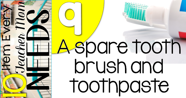 10 Items Every Teacher Mom Needs- toothbrush and toothpaste