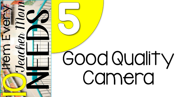 10 Items every teacher needs.... good camera