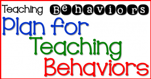 Teaching Behaviors- Step 2 Plan for Teaching Behaviors