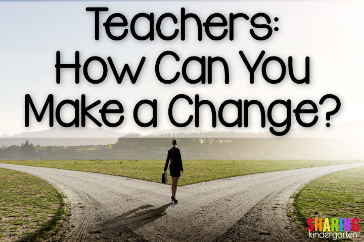 Teachers: How Can You Make a Change?