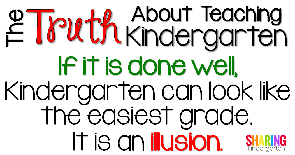 If it is done well, Kindergarten can look like the easiest grade. It is an illustion. That teacher has MAD skills.