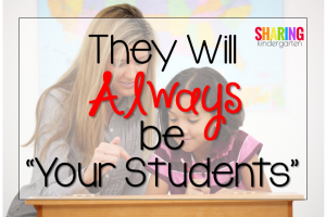 They Will Always Be Your Students