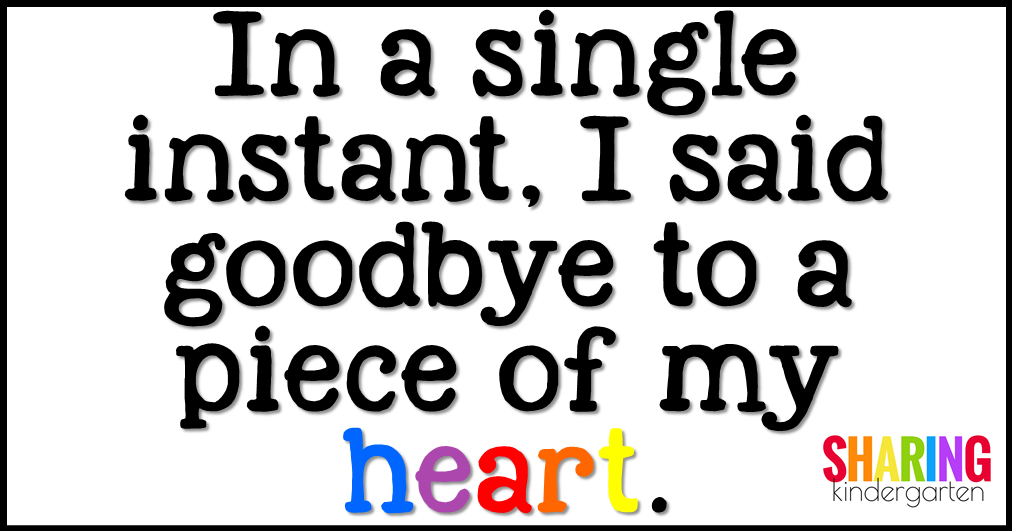 In a single instant, I said goodbye to a piece of my heart.