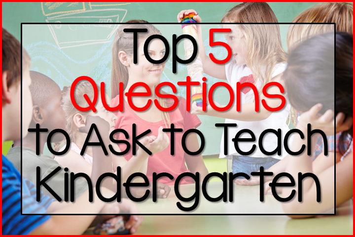 Top 5 Questions to Ask to Teach Kindergarten