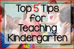 Top 5 Tips for Teaching Kindergarten