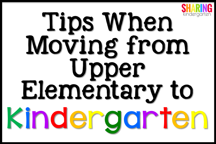 Tips When Moving from Upper Elementary to Kindergarten