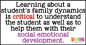 Learning about a student's family dynamics is critical to understand the student as well as to help them with their social emotional development.