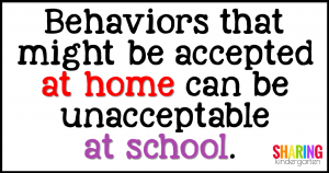 Behaviors that might be accepted at home can be unacceptable at school.
