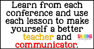 Learn from each conference and use each lesson to make yourself a better teacher and communicator.