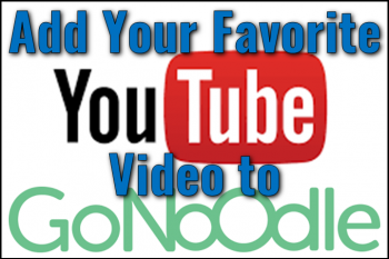 Add Your Favorite YouTube Video to GoNoodle