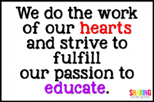 We do the work of our hearts and strive to fulfill our passion to educate.
