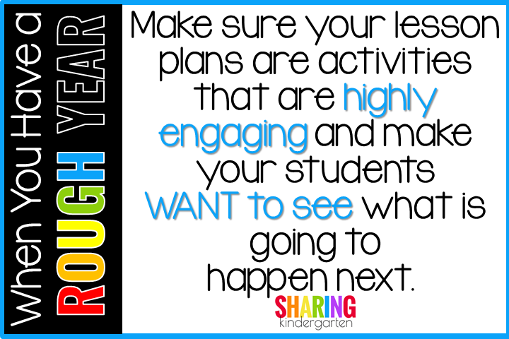 Make sure your lesson plans are activities that are highly engaging and make your students WANT to see what is going to happen next.