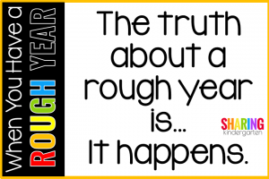 The truth about a rough year is... it happens.