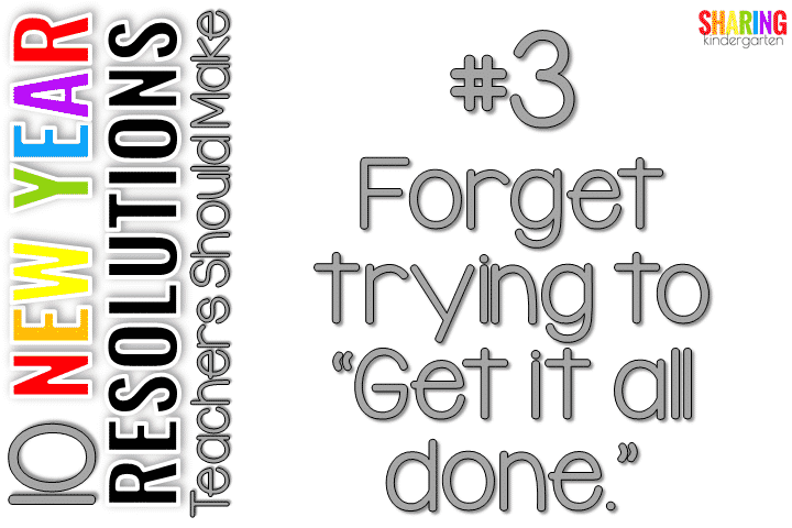 "#3 Forget trying to ""Get it all done."""