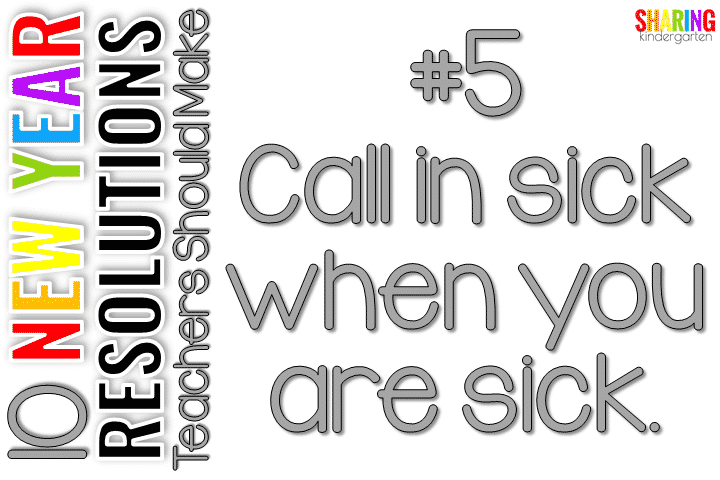 Call in sick when you are sick.