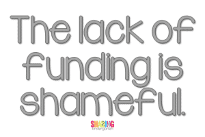 The lack of funding is shameful.
