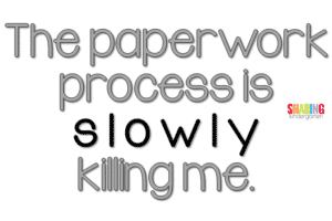 The paperwork process is slowly killing me.