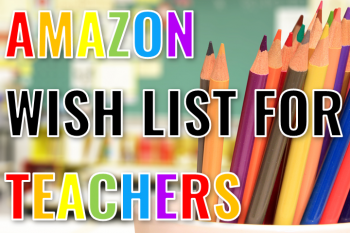 Amazon Wish List for Teachers