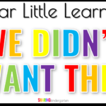 Dear Little Learners, We Didn't Want This Either