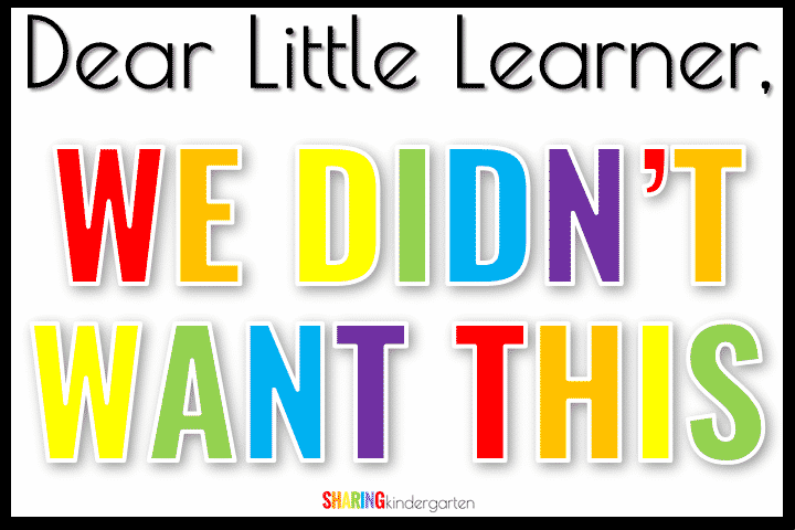 Dear Little Learner, We didn't want this