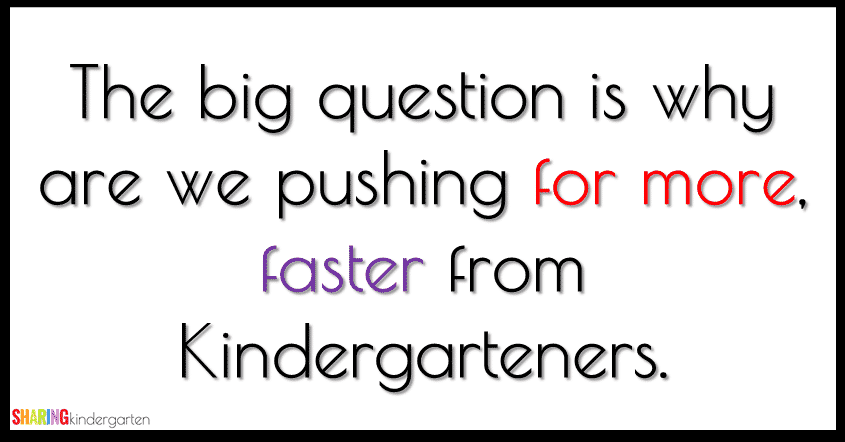 The big question is why are we pushing for more, faster from Kindergarten