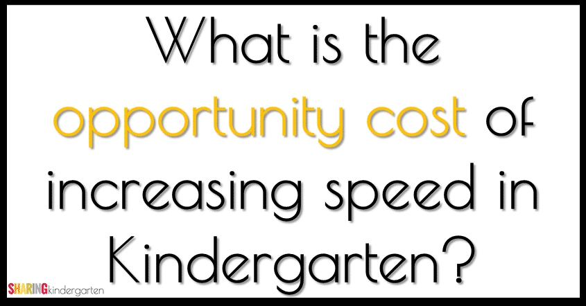 What is the opportunity cost of increasing speed in Kindergarten?