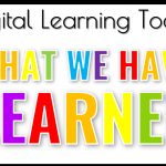 What We Have Learned: Digital Learning Tools