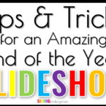 Tips & Tricks for an Amazing End of the Year Slideshow