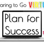 Preparing to Go Virtual: Plan for Success